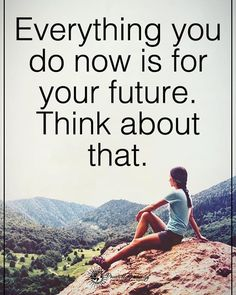 Everything you do now is for your future. Think about that. #powerofpositivity