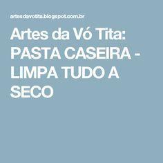 Artes da Vó Tita: PASTA CASEIRA - LIMPA TUDO A SECO