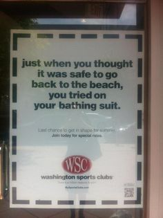 """""""Dear local gym ad: wearing a bathing suit does not make me feel unsafe at the beach. Sharks do. PS You are a schmuck."""" via @thescentsofself on Twitter"""