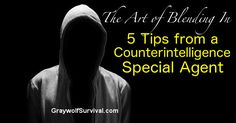 Whether you're traveling in a foreign country with a high crime rate, dealing with a natural disaster, or even a temporary collapse of society for some reason, being able to blend in can save your life. Here are some tips from someone who knows exactly how to do that. http://graywolfsurvival.com/133872/the-art-of-blending-in-5-tips-from-a-counterintelligence-special-agent/