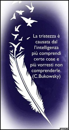 La tristezza è causata Italian Phrases, Italian Quotes, Zen Quotes, Words Quotes, Dancing In The Rain, Rain Dance, Italian Language, Interesting Quotes, Charles Bukowski