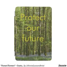 Shop 'Protect Our Future' - Customizable iPad Mini Cover created by JohnnieLawsonArtist. Ipad 1, Ipad Mini, Ipad Case, Forest Flowers, Beautiful Images, Encouragement, Cover, Products, Gadget