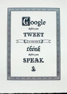Sonntagsphilosophie: Google before you tweet is the new think before you speak. #netzschnipsel