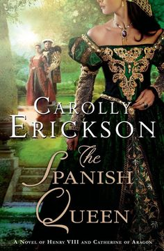 The Spanish Queen, by Carolly Erickson. Martin's Press, A powerful and moving novel about Catherine of Aragon, Henry VIII's first wife and mother of Mary I. Books To Buy, I Love Books, Good Books, Books To Read, My Books, Library Books, Historical Romance, Historical Fiction, Spanish Queen