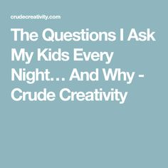 The Questions I Ask My Kids Every Night… And Why - Crude Creativity