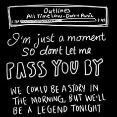 """""""Outlines"""" by All Time Low. God, I LOVE this song."""