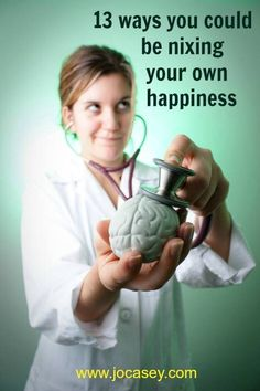 13 Ways You Could Be Sabotaging Your Own Happiness - Jo Casey