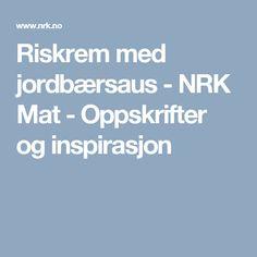 Riskrem med jordbærsaus - NRK Mat - Oppskrifter og inspirasjon Frisk, Desserts, Tailgate Desserts, Deserts, Postres, Dessert, Plated Desserts