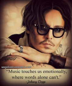 Music touches us emotionally where words alone just can't. #johnnydepp