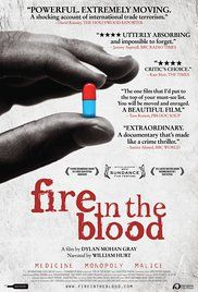 Fire in the Blood, 2013, documentary about how big pharmaceuticals tried to block access AIDS medicine to millions of people...