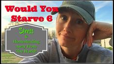 Would You Starve 6~Stress & Homesteading Away From The World!