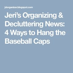 Jeri's Organizing & Decluttering News: 4 Ways to Hang the Baseball Caps