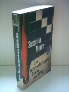 Die unzuverlässigste Sache der Welt, Roman von Susanna Moore