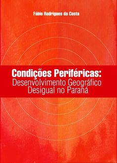 Costa, Fábio, 1959- autor Condições periféricas : desenvolvimento geográfico desigual no Paraná / Fábio Rodrigues da Costa Campo Mourão : Editora da Fecilcam, 2016 http://cataleg.ub.edu/record=b2208527~S1*cat