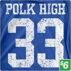 Polk High Number 33|TV & Movie Tees|6 Dollar Shirts $6