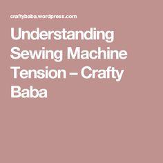 Understanding Sewing Machine Tension – Crafty Baba