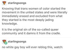 I think it's wrong to erase anyone from a movement, but to slander the gay white not for not being different enough is still driven from hate. Key to life is love people!>>>>shut the fuck up Karen, cis white gay boys are just as shitty as cis straights White People, Love People, That Way, Just For You, Lgbt History, Pro Choice, Equal Rights, My Tumblr, Faith In Humanity