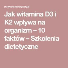 Jak witamina D3 i K2 wpływa na organizm – 10 faktów – Szkolenia dietetyczne Healthy Tips, Diet Recipes, Ale, Health Fitness, Food, Therapy, Ale Beer, Essen, Meals