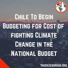 """Zero Hour on Instagram: """"Happy Worthwhile Wednesday!  Chile, through its Finance minister announced on Tuesday that it will be including costs of fighting climate…"""""""
