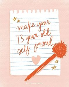 make your 13 year old self proud Place Quotes, Top Quotes, Make You Happy Quotes, Happy Words, 13 Year Olds, Graphic Design Inspiration, Color Inspiration, Cute Illustration, Beautiful Words