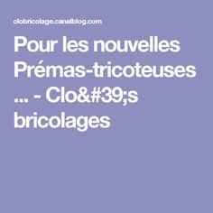 Pour les nouvelles Prémas-tricoteuses ... - Clo's bricolages
