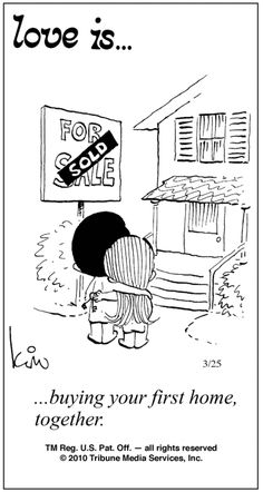 Love is…….buying your first home together. I love the little Love is cartoons, I used to cut them out of the newspaper everyday and I had a big collection of them. Love Is Comic, Love Is Cartoon, Cartoon Clip, New Home Quotes, House Quotes, Buying Your First Home, Home Buying, Real Estate Memes, First Time Home Buyers