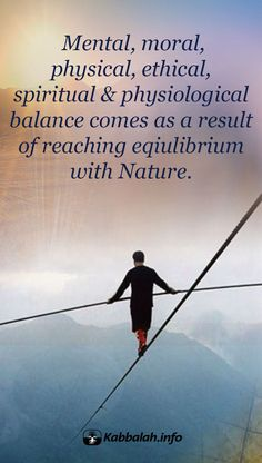 Mental, moral, physical, ethical, spiritual & physiological balance comes as a result of reaching equilibrium with Nature. #Happiness #Spiritual #Quote #Kabbalah | #FREE Kabbalah Course  http://edu.kabbalah.info/lp/free?utm_source=pinterest&utm_medium=banner&utm_campaign=ec-general  |