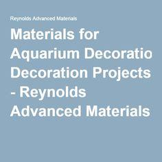 Materials for Aquarium Decoration Projects - Reynolds Advanced Materials