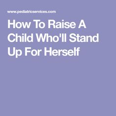 How To Raise A Child Who'll Stand Up For Herself