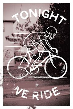 TONIGHT WE RIDE  Esta noche, Montamos en Bici!  #BiciCrítica!!!