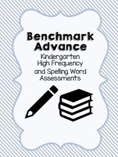 High Frequency Words and Spelling Words Assessments for KindergartenThis product contains assessments for high frequency words and spelling words that are used in the Benchmark Advance ELA Curriculum. Check out the other Benchmark Advance Kindergarten products in my store!