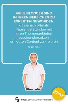 Viele Blogger sind in ihren Bereichen zu Experten geworden, da sie sich oftmals Tausende Stunden mit ihren Themengebieten auseinandersetzen, um guten Content zu kreieren.. - Jürgen Koller  #zitat #marketing #spruch #quote