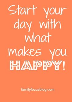 Start your day with what makes you happy. #Happiness is a choice!