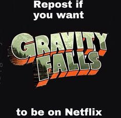 Dipper: How much do you want Gravity Falls to be on Netflix? Me: More than anything in the world, Dipper!