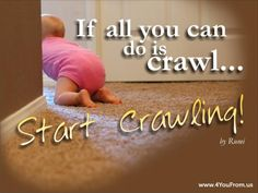 Really, if you have to start anything new in your life, it starts with accomplishing those first things that you learn to do.  Like a baby eventually learning to walk, they had to crawl first, right?  So if all you can do right now is the basics,  Get Fn Busy at doing them!  The rest will follow!