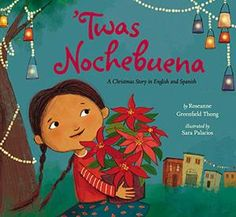 'TWAS NOCHEBUENA by Roseanne Greenfield Thong, Sara Palacios Age 4 to 8 A Latina child celebrates the Christmas season with her extended family in this warm, cheery story that incorporates Spanish vocabulary into the text.