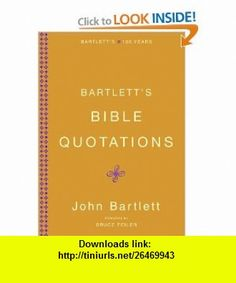 Bartletts Bible Quotations John Bartlett, Bruce Feiler , ISBN-10: 0316014206  ,  , ASIN: B001QFY22U , tutorials , pdf , ebook , torrent , downloads , rapidshare , filesonic , hotfile , megaupload , fileserve