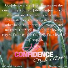 Confidence and self-esteem are not the same thing. Your confidence refers to your self-trust and your ability to adapt to circumstances. Your self-esteem, on the other hand, is the way you manage and measure your self-trust; it's the level of regard you have for yourself, your level of self-respect.
