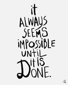 #Inspiration: It always seems impossible until it is done. #quote