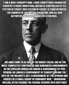 """I am a most unhappy man. I have unwittingly ruined my country …"" ~ Woodrow Wilson after signing the Federal Reserve into existence."