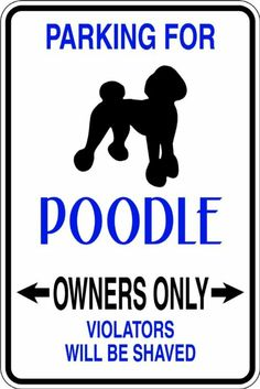 Parking Sign : For Poodle Only - Dog Animal Picture Art - Peel & Stick Vinyl Wall Decal Sticker Size : 8 Inches X 16 Inches - 22 Colors ...