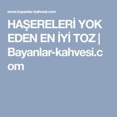 HAŞERELERİ YOK EDEN EN İYİ TOZ | Bayanlar-kahvesi.com
