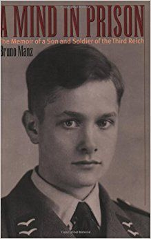 Amazon.com: A Mind in Prison: The Memoir of a Son and Soldier of the Third Reich (9781574883428): Bruno Manz: Books