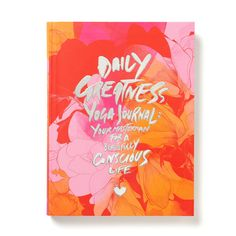 "Dailygreatness Yoga Journal (Limited ""Bloom"" Edition) Your Masterplan For a Beautifully Conscious Life"