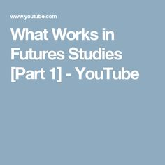 What Works in Futures Studies [Part 1] - YouTube