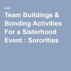 Team Buildings & Bonding Activities For a Sisterhood Event : Sororities Sorority Bonding Activities, Sisterhood Activities, Sisterhood Quotes, Name Activities, Sorority Bid Day, Sorority Names, Sorority Sisters, Sorority Life, Team Building