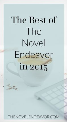 Here is the best of The Novel Endeavor in 2015, a few of your faves along with a few of mine. Also, don't forget to fill out the Readers' Survey at the end! - The Novel Endeavor