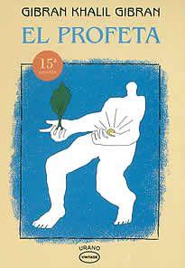 El profeta de Gibran Khalil Gibran editado por Urano. Las parábolas del profeta cosntituyen una elvada expresión de nuestras apiraciones cotidianas. Si anclados en el ciclo de trabajo y reposo, queremos disipar nuestros temores, en ellas podemos encontrar el aliemento necesario para planear en las alturas.