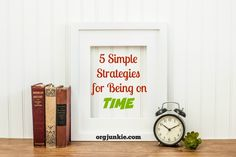 Do you struggle with being late? Here are 5 Simple Strategies to help you get where you need to be on time at I'm an Organizing Junkie