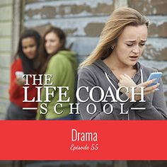 TheLifeCoachSchool.com | Podcast Episode #55: Drama
